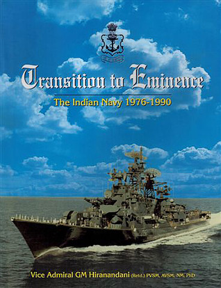 Transition to Eminence: The Indian Navy 1976-1990 G.M. Hiranandani