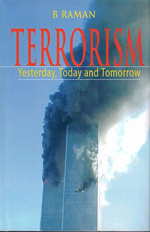 Terrorism: Yesterday, Today and Tomorrow  by  B. Raman