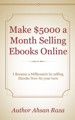 Make $5000 a Month Selling Ebooks Online  by  Ahsan Raza