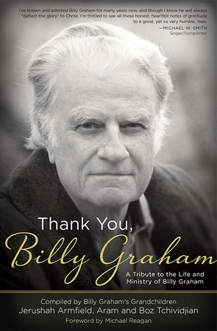 Thank You, Billy Graham: A Tribute to the Life and Ministry of Billy Graham Jerushah Armfield