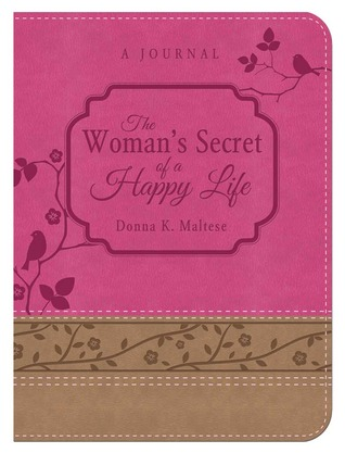 The Womans Secret of a Happy Life Daily Devotional Journal  by  Donna K. Maltese