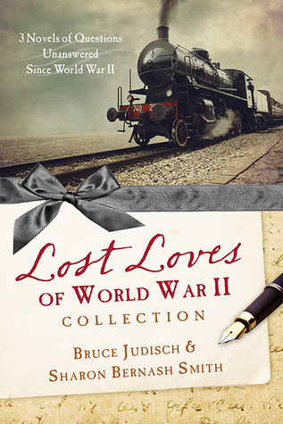The Lost Loves of World War II Collection: Three Novels of Mysteries Unsolved Since World War II Bruce Judisch
