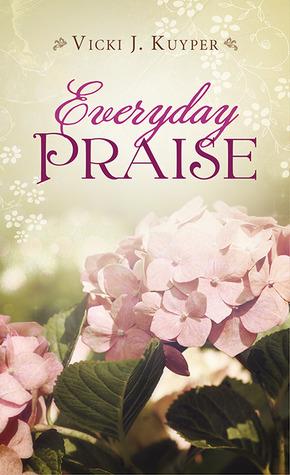 Everyday Praise Vicki J. Kuyper