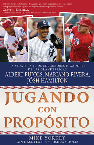 Jugando con propósito: Béisbol: La vida y la fe de Albert Pujols, Mariano Rivera, Josh Hamilton y los mejores jugadores de las Grandes Ligas de la actualidad Mike Yorkey