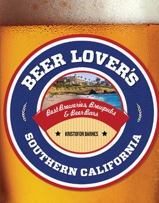 Beer Lovers Southern California: Best Breweries, Brewpubs & Beer Bars Editors of Globe Pequot Press