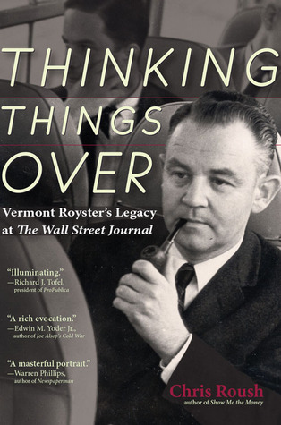 Thinking Things Over: Vermont Roysters Legacy at the Wall Street Journal  by  Chris Roush