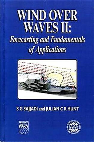 Wind Over Waves: Forecasting and Fundamentals of Applications S.G. Sajjadi