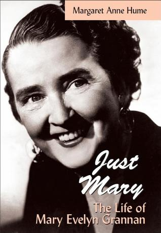 Just Mary: The Life of Mary Evelyn Grannan  by  Margaret Anne Hume