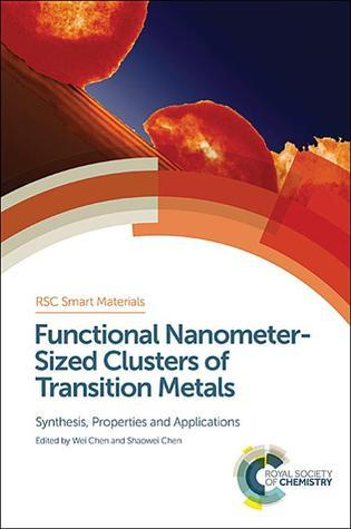 Functional Nanometer-Sized Clusters of Transition Metals: Synthesis, Properties and Applications  by  Wei Chen