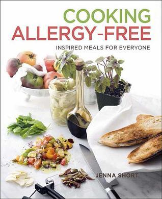 Cooking Allergy Free: Inspired Meals for Everyone Jenna Short