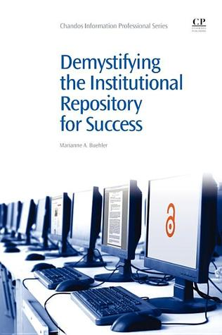 Demystifying the Institutional Repository for Success  by  Marianne Buehler
