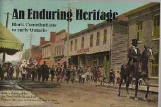 An Enduring Heritage: Black Contributions to Early Ontario Roger E. Riendeau