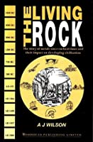 The Living Rock: The Story of Metals Since Earliest Time and Their Impact on Civilization  by  Arthur J. Wilson