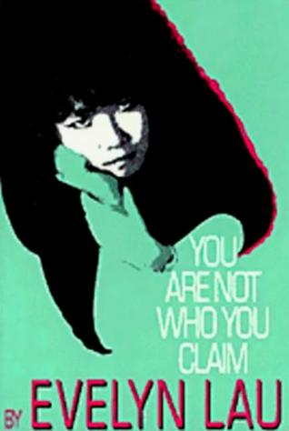 You Are Not Who You Claim  by  Evelyn Lau