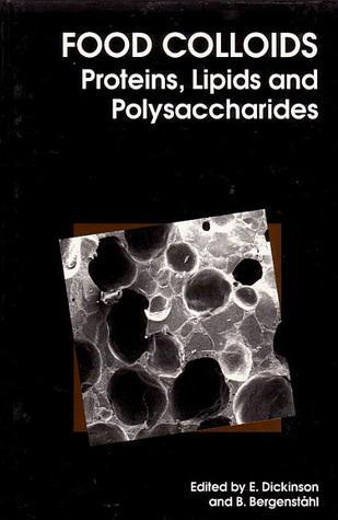 Food Colloids: Proteins, Lipids and Polysaccharides Eric Dickinson
