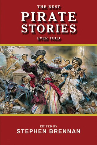 The Best Pirate Stories Ever Told Stephen  Brennan