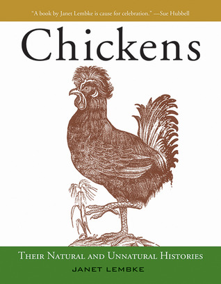 Chickens: Their Natural and Unnatural Histories Janet Lembke