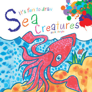 Its Fun to Draw Sea Creatures  by  Mark Bergin