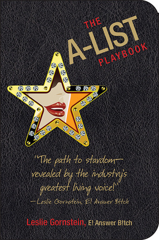 The A-List Playbook: How to Survive Any Crisis While Remaining Wealthy, Famous, and Most Importantly, Skinny  by  Leslie Gornstein