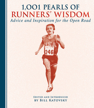 1,001 Pearls of Runners Wisdom: Advice and Inspiration for the Open Road  by  Andrew Smith