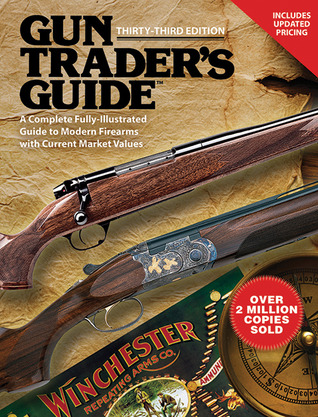 Gun Traders Guide: A Complete, Fully-Illustrated Guide to Modern Firearms with Current Market Values  by  Stephen D. Carpenteri