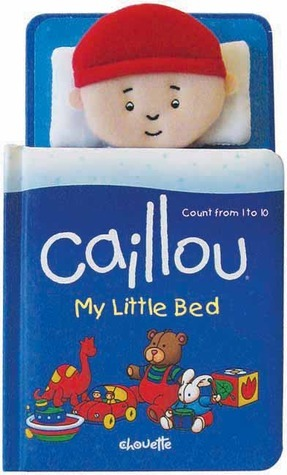 Caillou: My Little Bed  by  Chouette Publishing