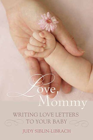 Love, Mommy: Writing Love Letters To Your Baby  by  Judy Siblin-Librach