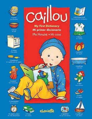 Caillou: My First Dictionary / Mi primer diccionario: In My House / En mi casa  by  Pierre Brignaud
