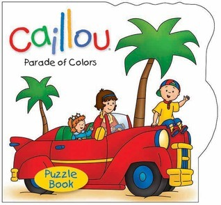 Caillou: Parade of Colors: Puzzle Book  by  Sarah Margaret Johanson