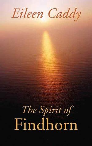 The Spirit of Findhorn Eileen Caddy