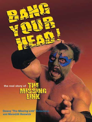 Bang Your Head: The Real Story of the Missing Link  by  Dewey Robertson