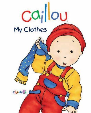 Caillou: My Clothes: First words book  by  Chouette Publishing