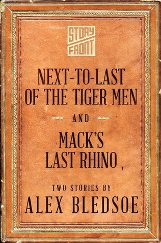 Next-to-Last of the Tiger Men and Macks Last Rhino  by  Alex Bledsoe