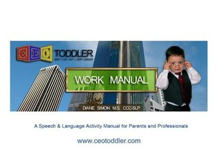 The CEO Toddler Work Manual A Speech & Language Activity Manual for Parents and Professionals  by  Diane Simon MS CCC-SLP Pediatric Speech Language Pathologist
