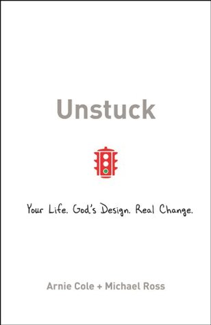 Unstuck: Your Life. Gods Design. Real Change.  by  Arnie Cole
