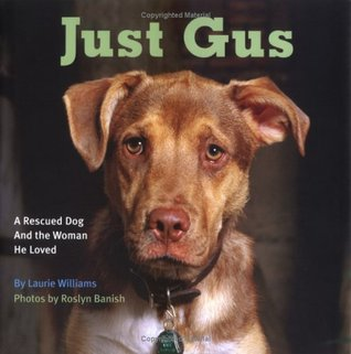 Just Gus: A Rescued Dog and the Woman He Loved  by  Laurie Williams