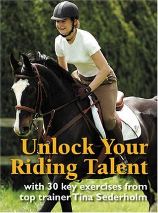 Unlock Your Riding Talent: With 30 Key Exercises from Tina Sederholm  by  Tina Sederholm