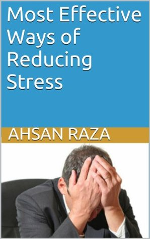 Most Effective Ways of Reducing Stress  by  Ahsan Raza