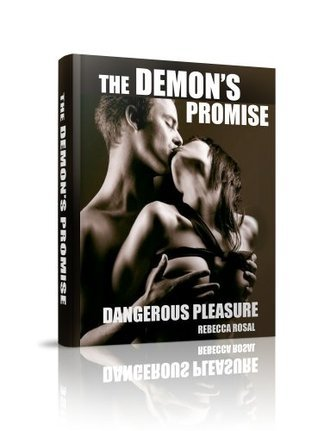 The Demons Promise: Dangerous Pleasure  by  REBECCA ROSAL