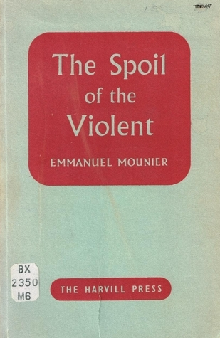The Spoil of the Violent  by  Emmanuel Mounier