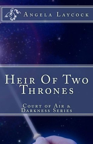 Heir Of Two Thrones (Court of Air & Darkness Series)  by  Angela Laycock