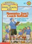 Mummies Dont Coach Softball (The Adventures of the Bailey School Kids, #21) Debbie Dadey