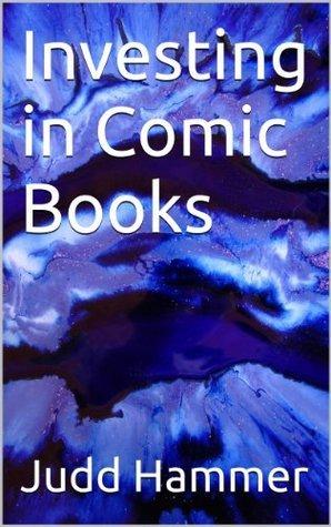 Investing in Comic Books Judd Hammer