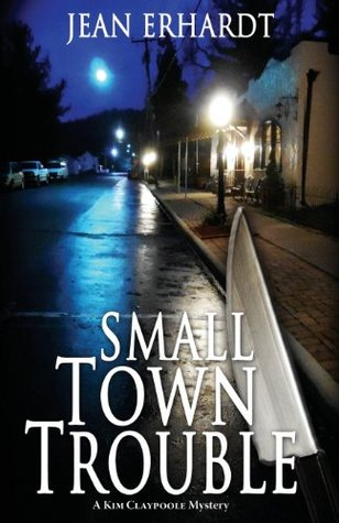 Small Town Trouble: A Kim Claypoole Mystery  by  Jean Erhardt