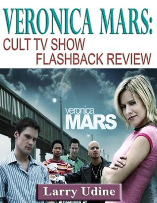 Veronica Mars-Cult TV Show Flashback Review  by  Larry Udine