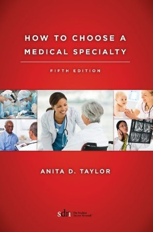 How to Choose a Medical Specialty: Fifth Edition  by  Anita D. Taylor