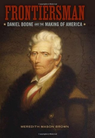 Frontiersman: Daniel Boone and the Making of America (Southern Biography Series) Meredith Mason Brown