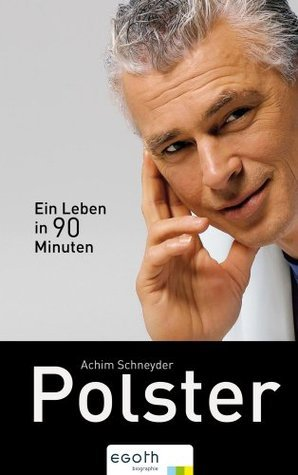 Polster. Ein Leben in 90 Minuten  by  Achim Schneyder