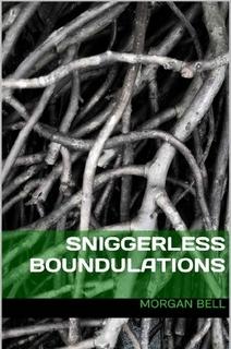 Sniggerless Boundulations  by  Morgan Bell