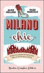 Milano chic. Guida ai luoghi più esclusivi nella città dello stile  by  Alice Melloni
